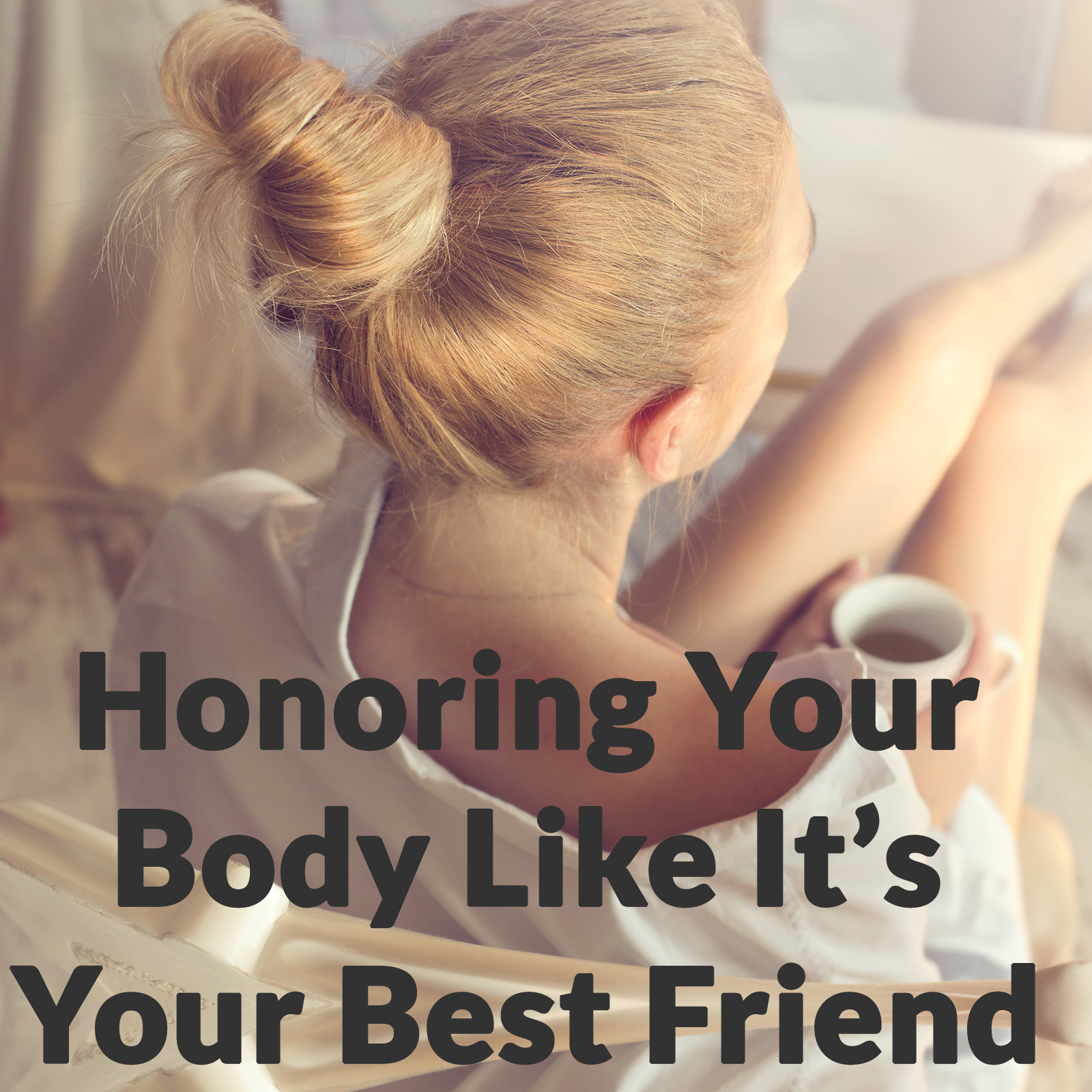Honoring Your Body Like It's Your Best Friend