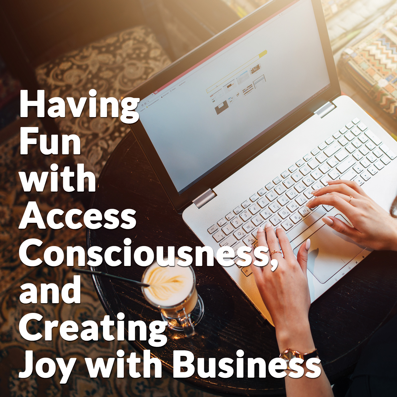 Having Fun with Access Consciousness, and Creating Joy with Business