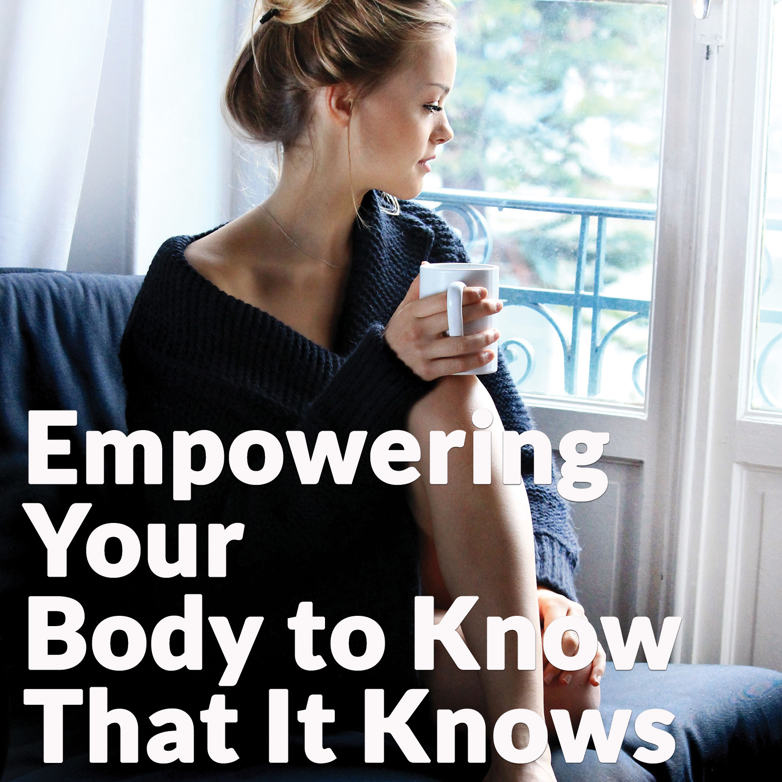 Empowering Your Body to Know That It Knows