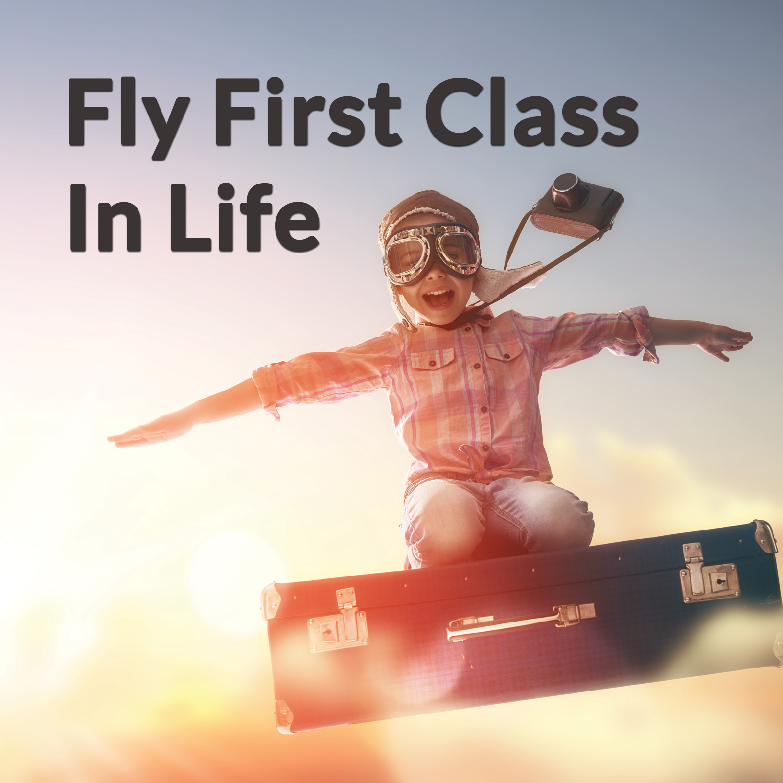 Fly First Class in Life