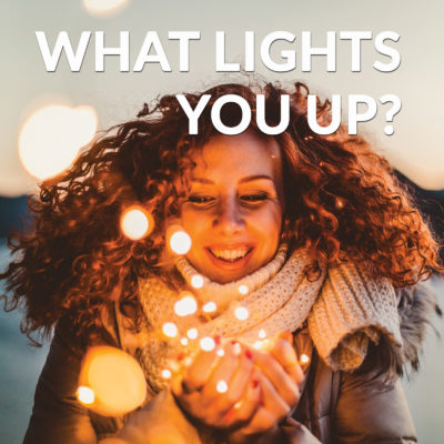 What Lights You Up?