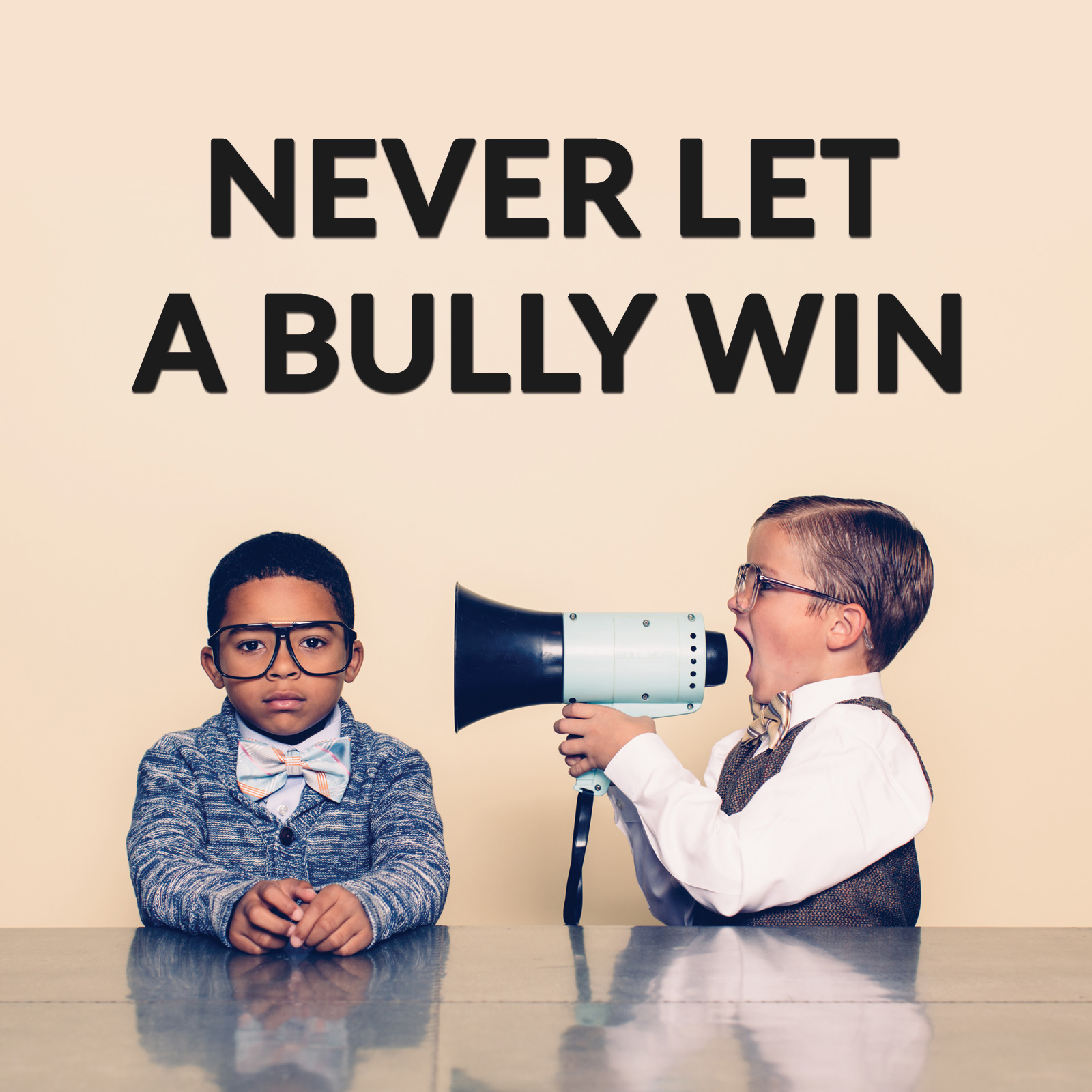 Never Let a Bully Win