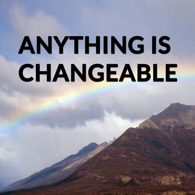 Anything Is Changeable