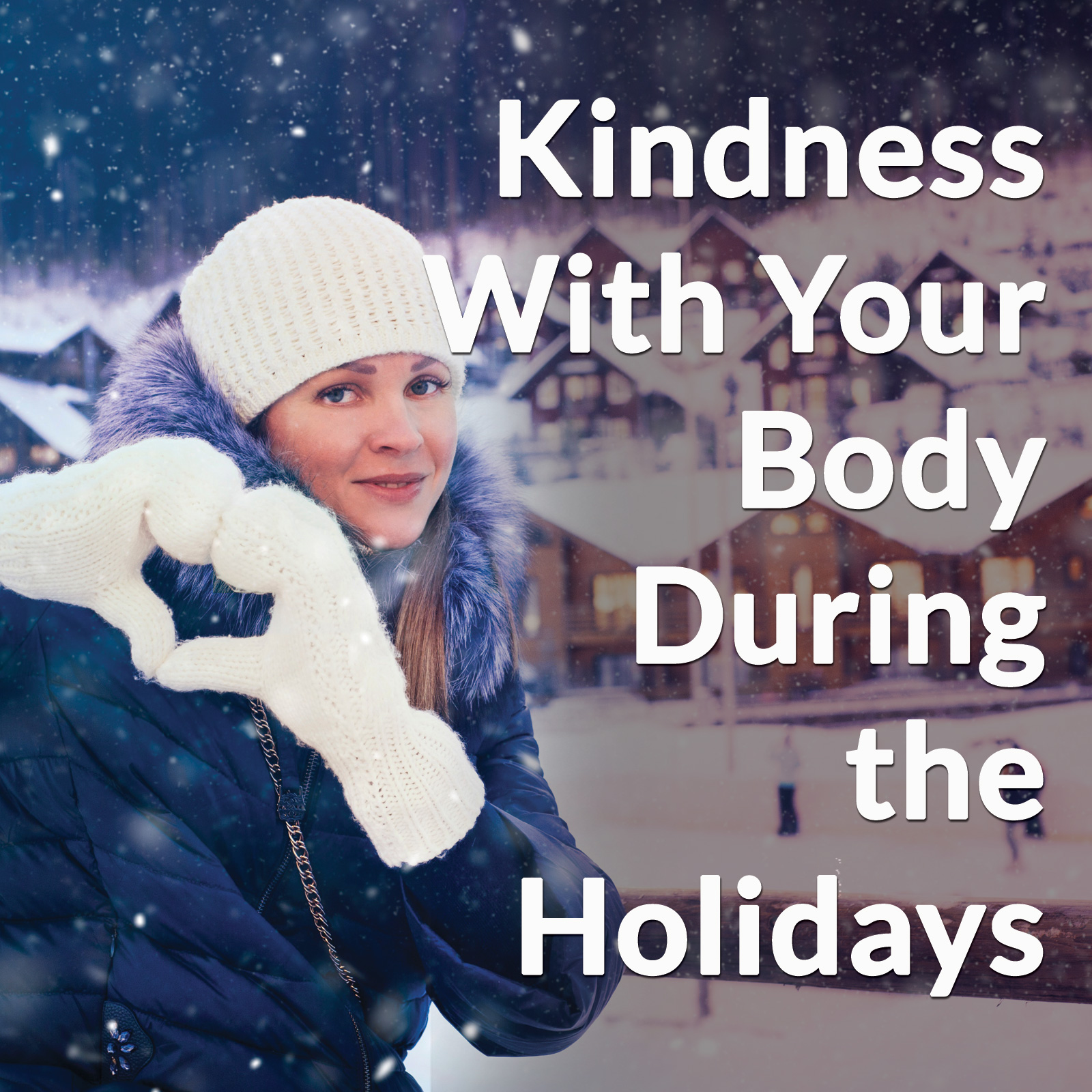 Kindness With Your Body During the Holidays