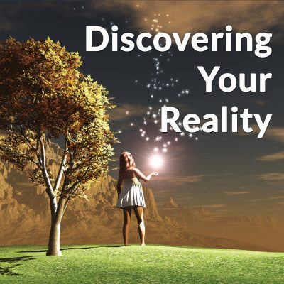 Discovering Your Reality [Rebroadcast]