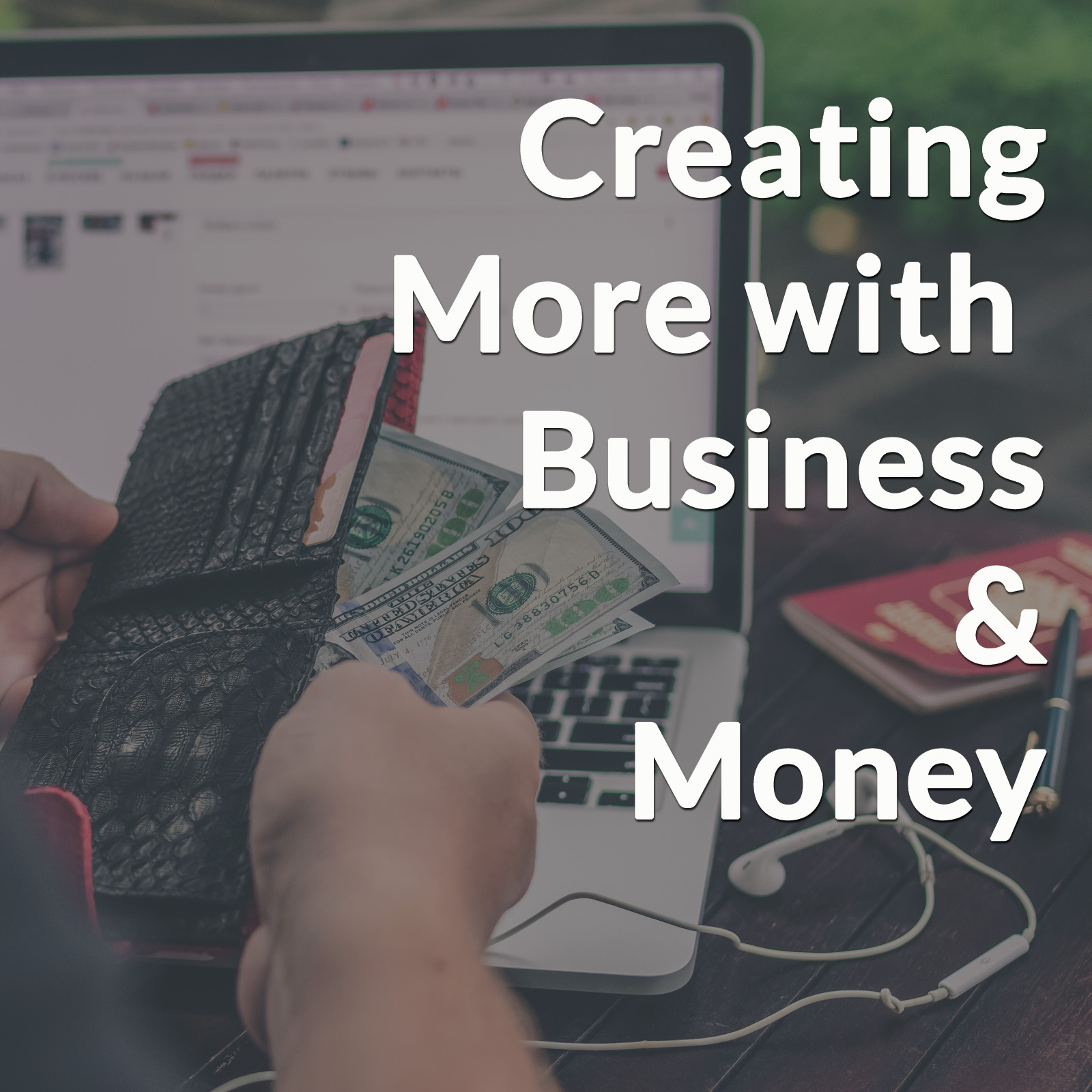Creating More with Business & Money