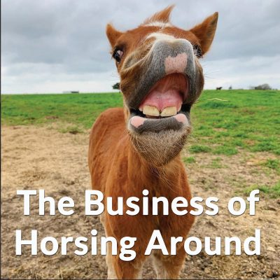The Business of Horsing Around