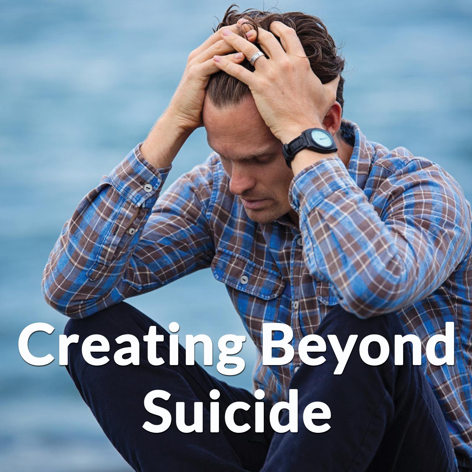Creating Beyond Suicide [Rebroadcast]