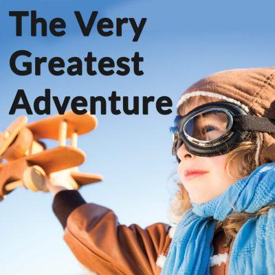 The Very Greatest Adventure
