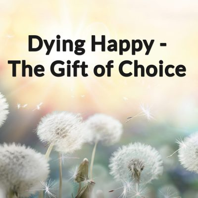 Dying Happy – The Gift of Choice with Wendy Mulder