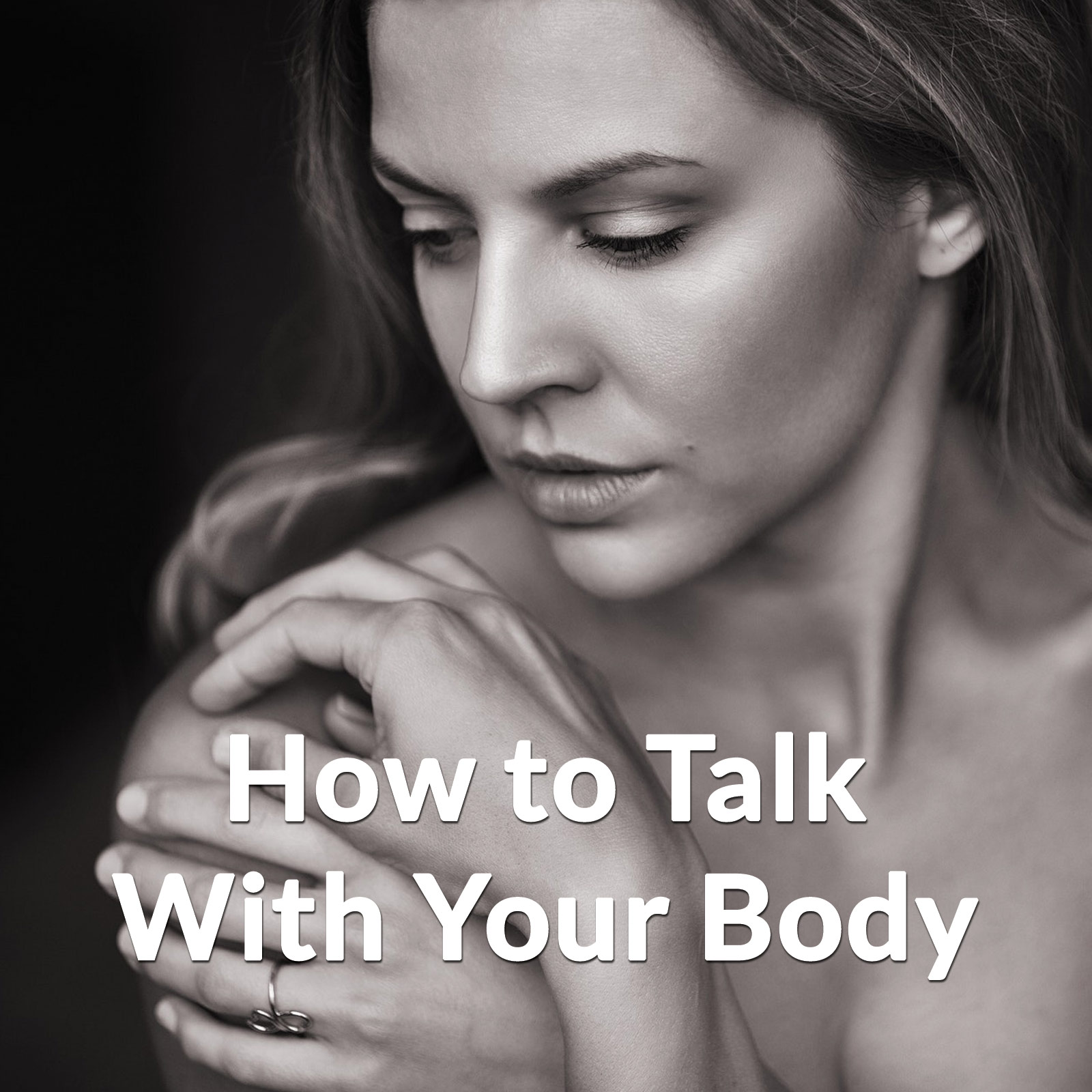 How to Talk With Your Body